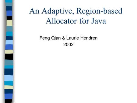An Adaptive, Region-based Allocator for Java Feng Qian & Laurie Hendren 2002.