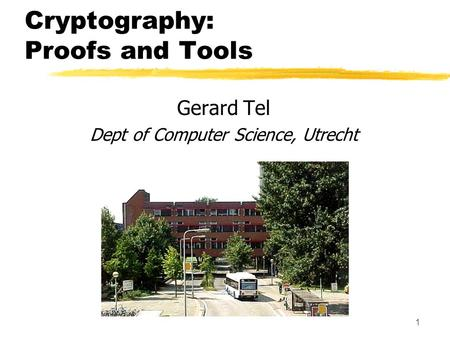 1 Cryptography: Proofs and Tools Gerard Tel Dept of Computer Science, Utrecht.