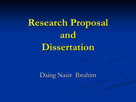 Research Proposal and Dissertation Daing Nasir Ibrahim.