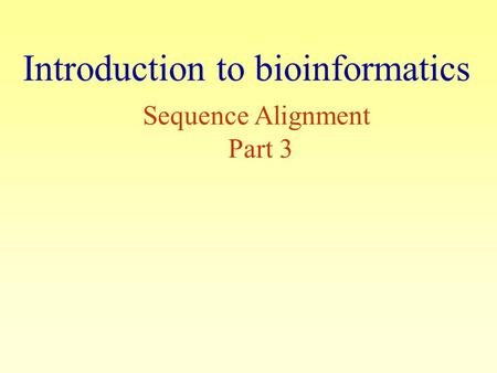 Sequence Alignment Part 3 Introduction to bioinformatics.