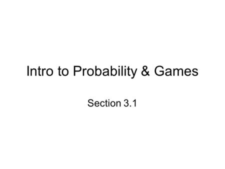 Intro to Probability & Games Section 3.1. The Classic Deck of 52 Playing Cards.
