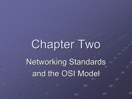 Chapter Two Networking Standards and the OSI Model.