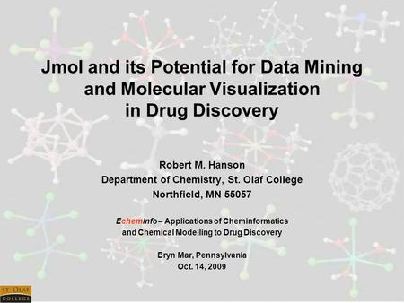 Jmol and its Potential for Data Mining and Molecular Visualization in Drug Discovery Robert M. Hanson Department of Chemistry, St. Olaf College Northfield,