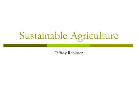 Sustainable Agriculture Tiffany Robinson. Trends The onset of the industrial age brought about various trends that have led us to our present state. The.