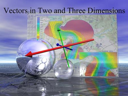 Vectors in Two and Three Dimensions. Definition A vector is a quantity that is determined by a magnitude and a direction.