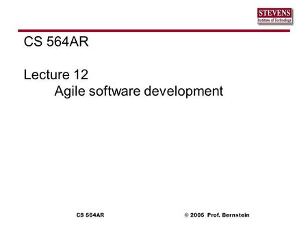 CS 564AR Lecture 12 <strong>Agile</strong> <strong>software</strong> <strong>development</strong>