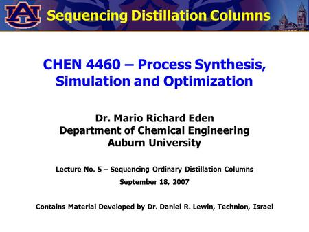 CHEN 4460 – Process Synthesis, Simulation and Optimization Dr. Mario Richard Eden Department of Chemical Engineering Auburn University Lecture No. 5 –