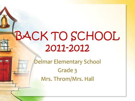 BACK TO SCHOOL 2011-2012 Delmar Elementary School Grade 3 Mrs. Throm/Mrs. Hall.