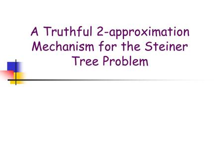 A Truthful 2-approximation Mechanism for the Steiner Tree Problem.