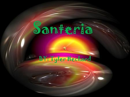 Santeria BY: Tyler Heckard. Founded Approximately 1515, in the region of West Africa.