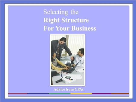 Selecting the Right Structure For Your Business Advice from CPAs.