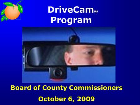 DriveCam ® Program Board of County Commissioners October 6, 2009.