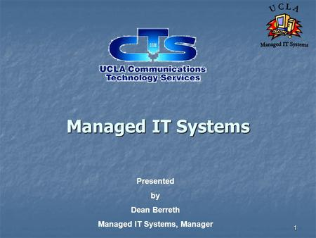 1 Managed IT <strong>Systems</strong> Presented by Dean Berreth Managed IT <strong>Systems</strong>, Manager.