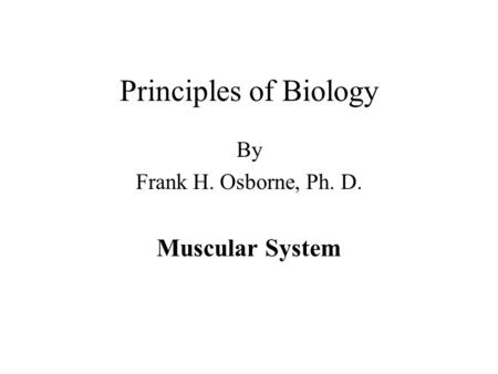 Principles of Biology By Frank H. Osborne, Ph. D. Muscular System.