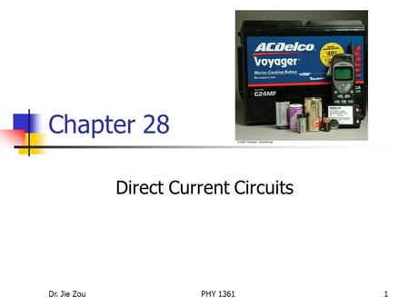 Dr. Jie ZouPHY 13611 Chapter 28 Direct Current Circuits.