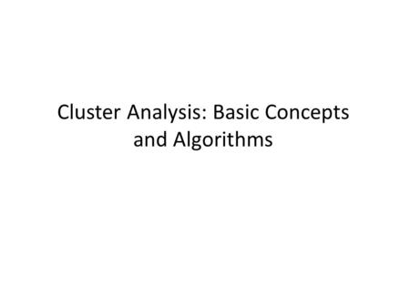 Cluster Analysis: Basic Concepts and Algorithms