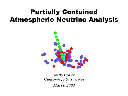 Partially Contained Atmospheric Neutrino Analysis Andy Blake Cambridge University March 2004.
