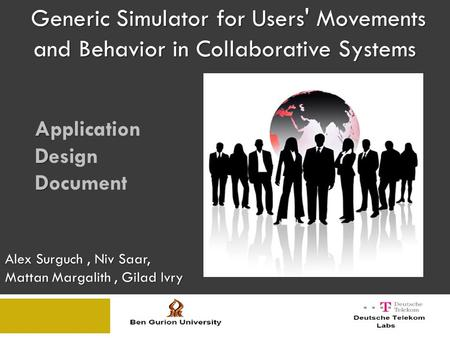 Generic Simulator for Users' Movements and Behavior in Collaborative Systems A Application D Design D Document Alex Surguch, Niv Saar, Mattan Margalith,