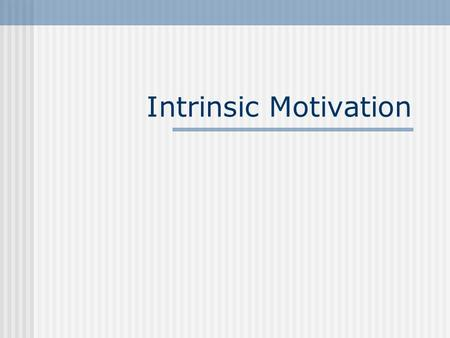 Intrinsic Motivation. Ryan and Deci American Psychologist, 1/2000 Self-Determination Theory Facilitation of intrinsic motivation.