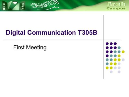 Digital Communication T305B First Meeting. Course Breakdown The T305 course is taught over 2 semesters at AOU. Part 1 (Semester 1): Block 1 Block 2 Block.