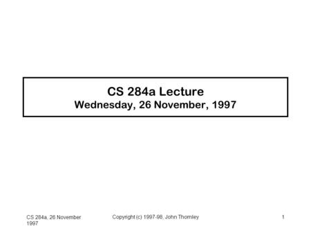CS 284a Lecture Wednesday, 26 November, 1997