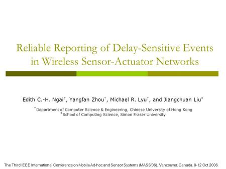 Reliable Reporting of Delay-Sensitive Events in Wireless Sensor-Actuator Networks Edith C.-H. Ngai †, Yangfan Zhou †, Michael R. Lyu †, and Jiangchuan.