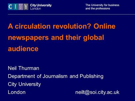 The University for business and the professions A circulation revolution? Online newspapers and their global audience Neil Thurman Department of Journalism.