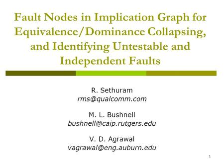 1 Fault Nodes in Implication Graph for Equivalence/Dominance Collapsing, and Identifying Untestable and Independent Faults R. Sethuram