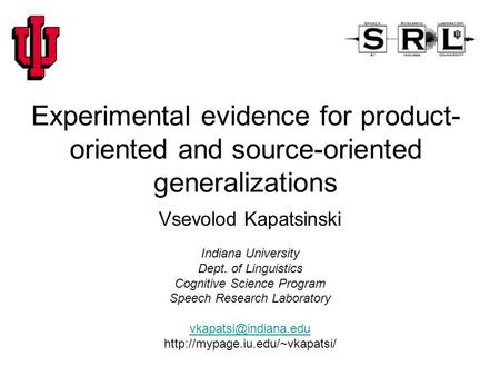 Experimental evidence for product- oriented and source-oriented generalizations Vsevolod Kapatsinski Indiana University Dept. of Linguistics Cognitive.