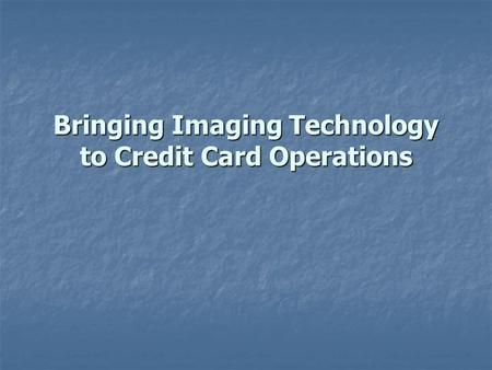 Bringing Imaging Technology to Credit Card Operations.