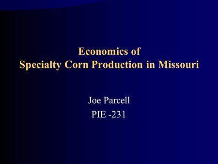 Economics of Specialty Corn Production in Missouri Joe Parcell PIE -231.