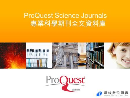 ProQuest Science Journals 專業科學期刊全文資料庫. PQ Science Journals 期刊數量 索摘: 727 全文期刊: 599 SCI 全文現刊: 251 焦點主題 -Biology -Environmental science -Multidisciplinary.