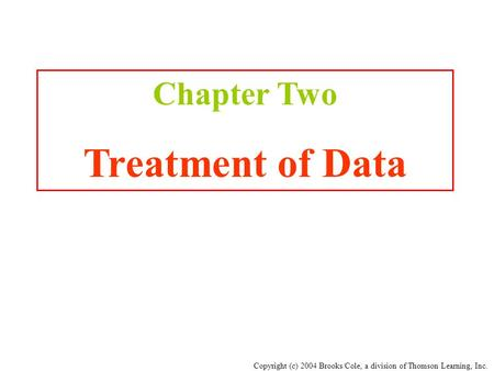 Copyright (c) 2004 Brooks/Cole, a division of Thomson Learning, Inc. Chapter Two Treatment of Data.