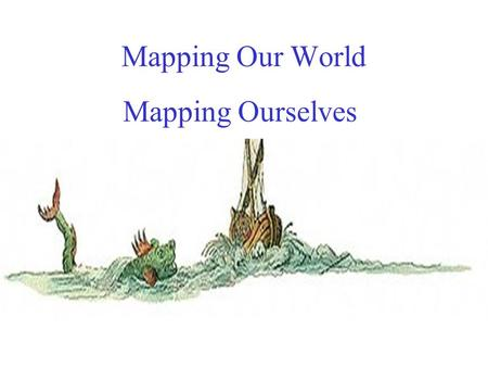 Mapping Our World Mapping Ourselves.