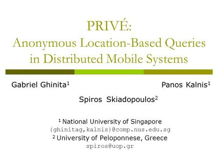 PRIVÉ : Anonymous Location-Based Queries in Distributed Mobile Systems 1 National University of Singapore 2 University.
