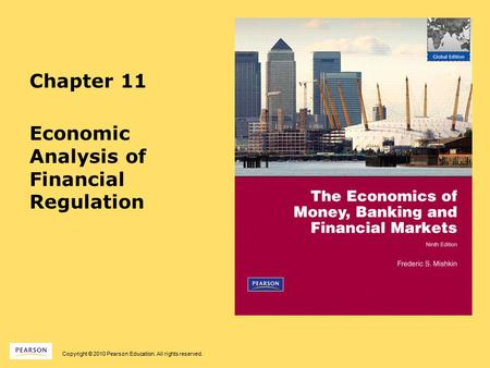 Copyright © 2010 Pearson Education. All rights reserved. Chapter 11 Economic Analysis of Financial Regulation.