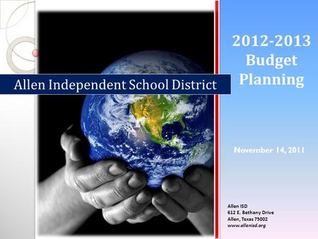 2012-2013 Budget Planning Allen ISD 612 E. Bethany Drive Allen, Texas 75002 www.allenisd.org Allen Independent School District November 14, 2011.