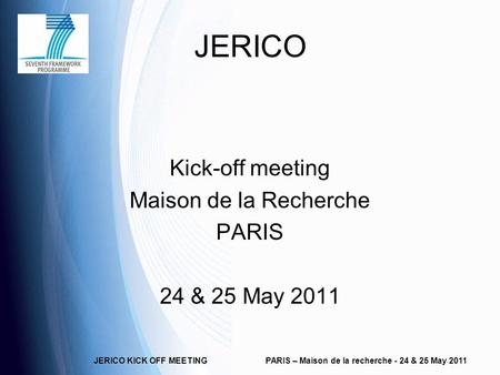 JERICO KICK OFF MEETINGPARIS – Maison de la recherche - 24 & 25 May 2011 JERICO Kick-off meeting Maison de la Recherche PARIS 24 & 25 May 2011.