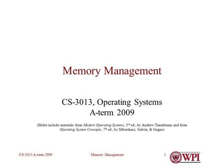 Memory ManagementCS-3013 A-term 20091 Memory Management CS-3013, Operating Systems A-term 2009 (Slides include materials from Modern Operating Systems,