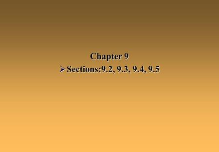 Chapter 9 Sections:9.2, 9.3, 9.4, 9.5.