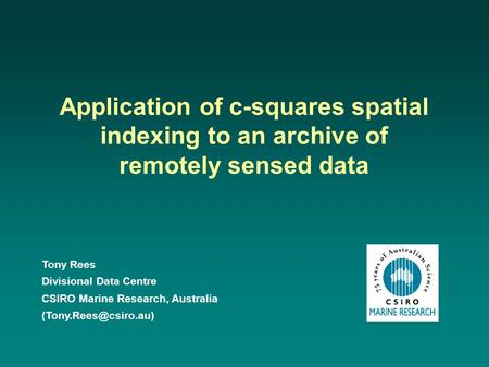 Tony Rees Divisional Data Centre CSIRO Marine Research, Australia Application of c-squares spatial indexing to an archive of remotely.
