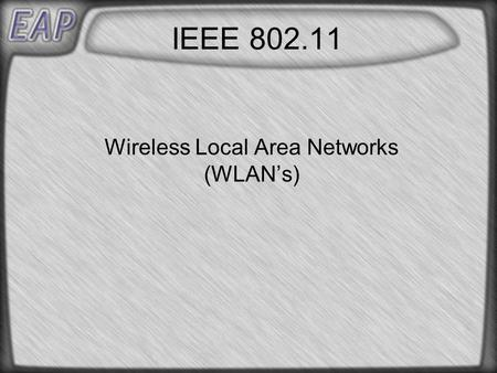 IEEE 802.11 Wireless Local Area Networks (WLAN's).