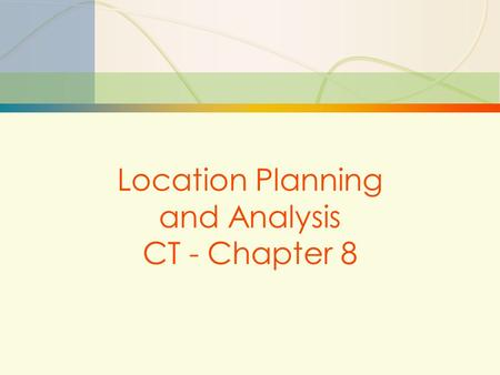 1 Location Planning and Analysis CT - Chapter 8. 2 Need for Location Decisions  Marketing Strategy  Cost of Doing Business  Growth  Depletion of Resources.