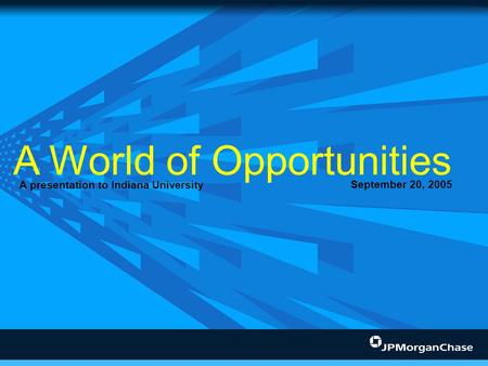 A World of Opportunities A presentation to Indiana University September 20, 2005.