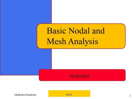 Methods of Analysis PSUT 1 Basic Nodal and Mesh Analysis Al-Qaralleh.