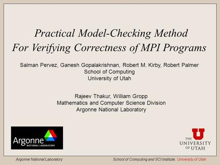 Argonne National Laboratory School of Computing and SCI Institute, University of Utah Practical Model-Checking Method For Verifying Correctness of MPI.