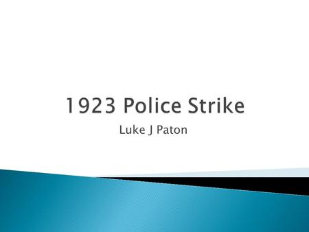 Luke J Paton  The strike occurred in Victoria Melbourne Australia, causing riots in the streets. The riots where the response to the police strike.