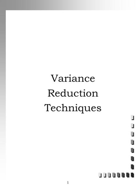 1 Variance Reduction Techniques. 2 Outline n Importance of Variance Reduction n Types of Variance Reduction Techniques n Common Random Numbers n Example: