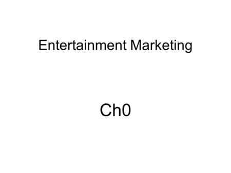 Entertainment Marketing Ch0. What do we cover? Movies Network/Cable TV Music Sports Travel/Tour Theme parks/entertainment factors in traditional marketing.