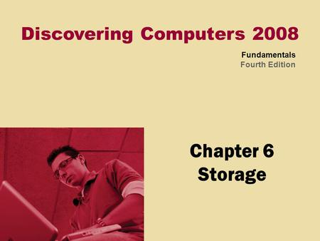 Discovering Computers 2008 Fundamentals Fourth Edition Chapter 6 Storage.